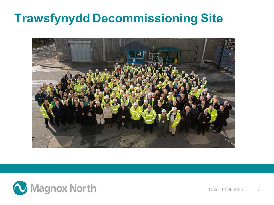 Date: 13/06/20077 Trawsfynydd Decommissioning Site