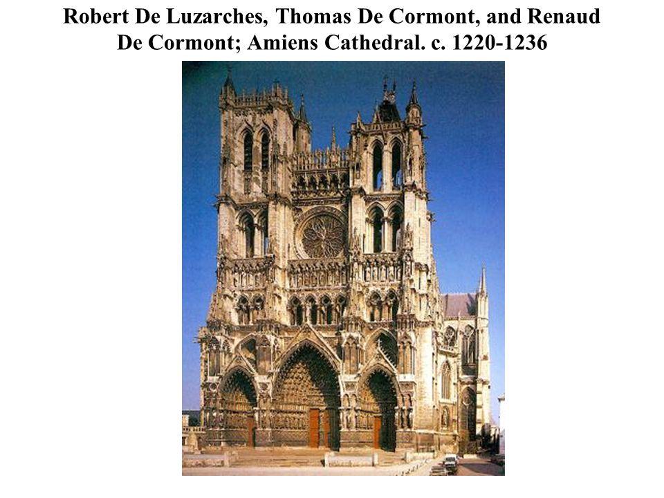 Robert De Luzarches, Thomas De Cormont, and Renaud De Cormont; Amiens Cathedral. c. 1220-1236