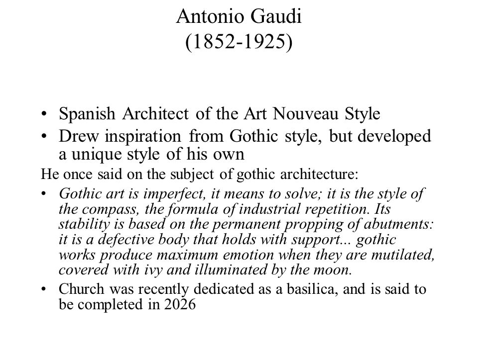 Antonio Gaudi (1852-1925) Spanish Architect of the Art Nouveau Style Drew inspiration from Gothic style, but developed a unique style of his own He on