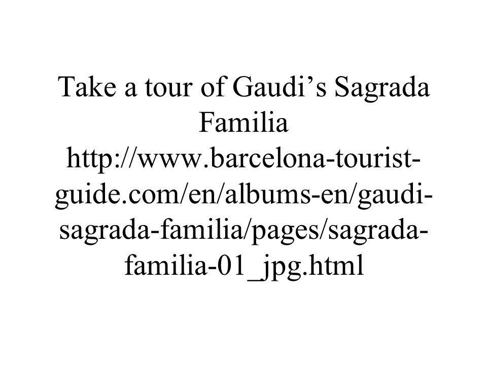 Take a tour of Gaudi's Sagrada Familia http://www.barcelona-tourist- guide.com/en/albums-en/gaudi- sagrada-familia/pages/sagrada- familia-01_jpg.html