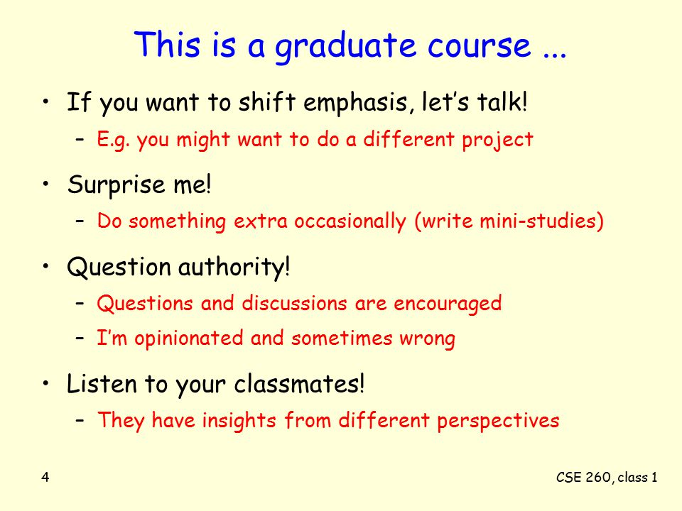 CSE 260, class 14 This is a graduate course... If you want to shift emphasis, let's talk.