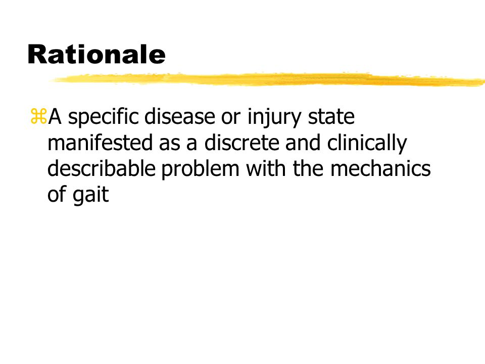 Rationale zA specific disease or injury state manifested as a discrete and clinically describable problem with the mechanics of gait