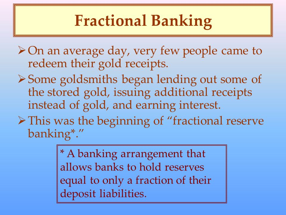 Fractional Banking  On an average day, very few people came to redeem their gold receipts.