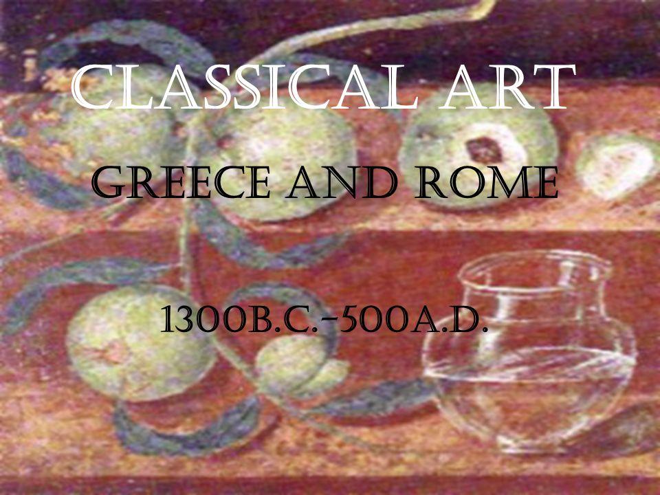 Classical Art Greece and Rome 1300B.C.-500A.D.