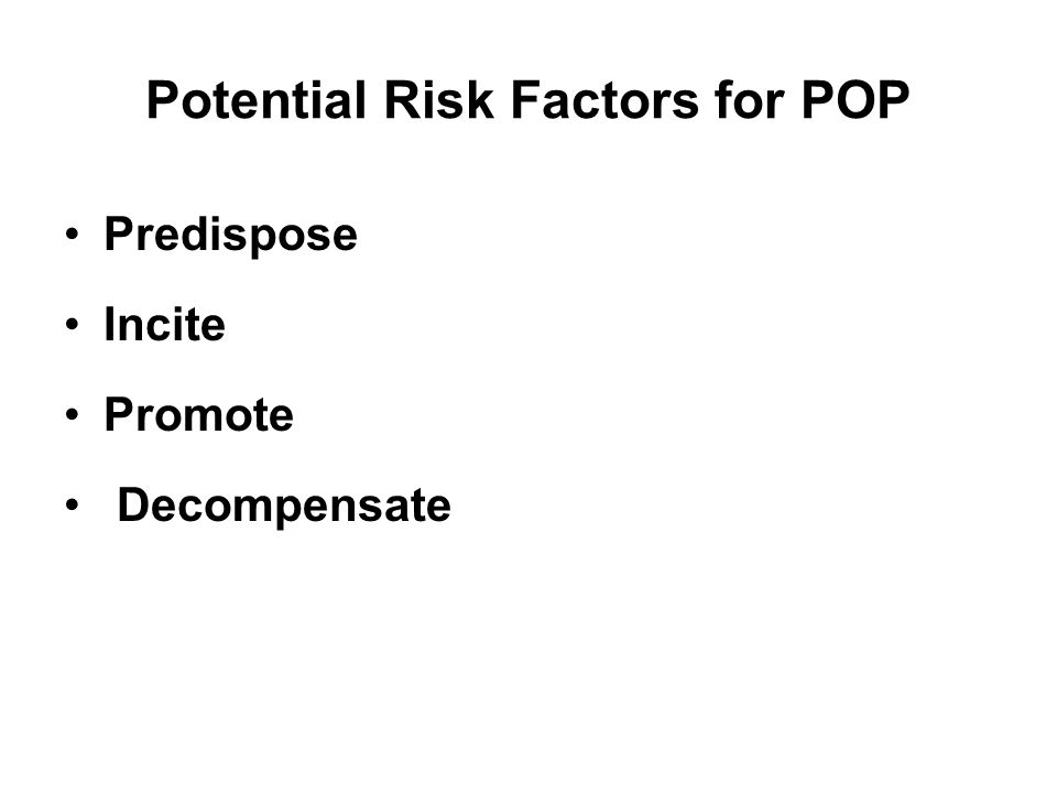 Potential Risk Factors for POP Predispose Incite Promote Decompensate
