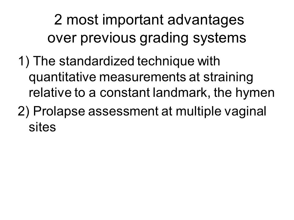 2 most important advantages over previous grading systems 1) The standardized technique with quantitative measurements at straining relative to a cons