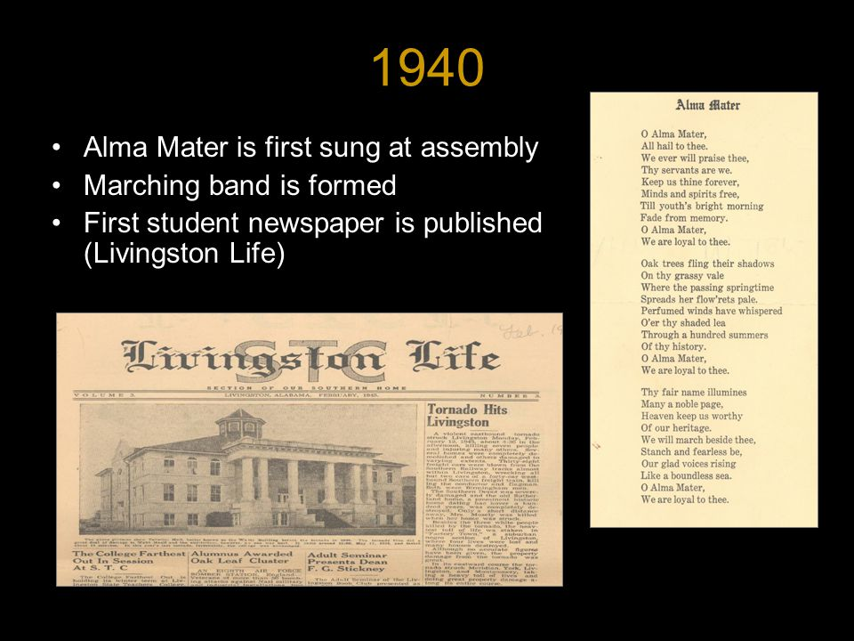 1940 Alma Mater is first sung at assembly Marching band is formed First student newspaper is published (Livingston Life)