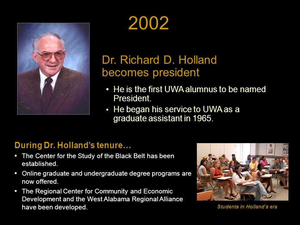 2002 Dr.Richard D. Holland becomes president He is the first UWA alumnus to be named President.