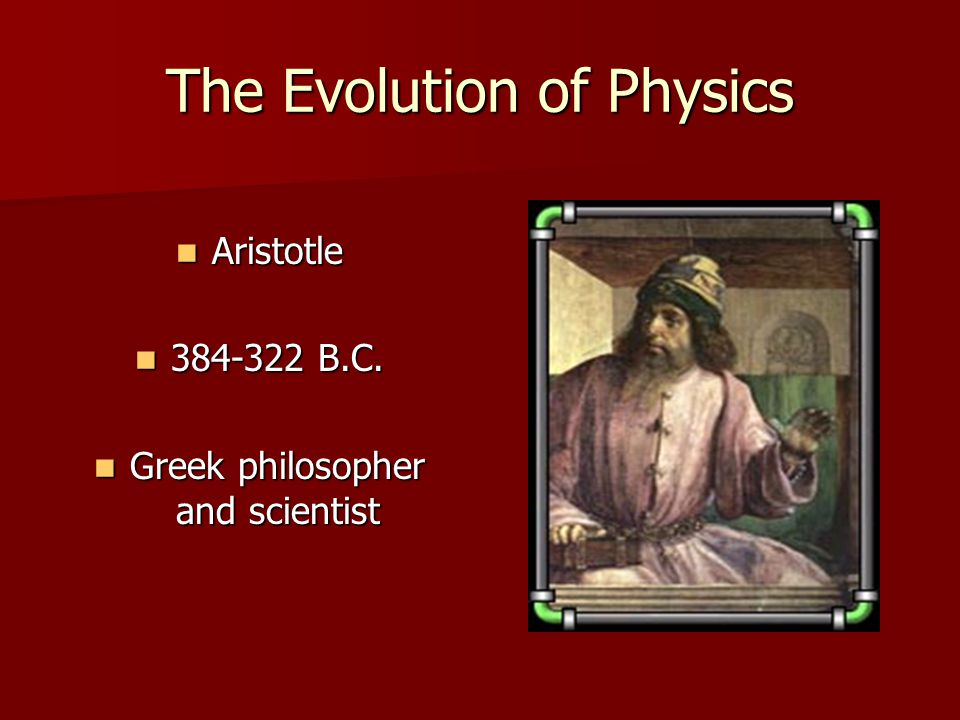 The Evolution of Physics Galileo Galileo 1564-1642 1564-1642 Italian physicist and astronomer Italian physicist and astronomer