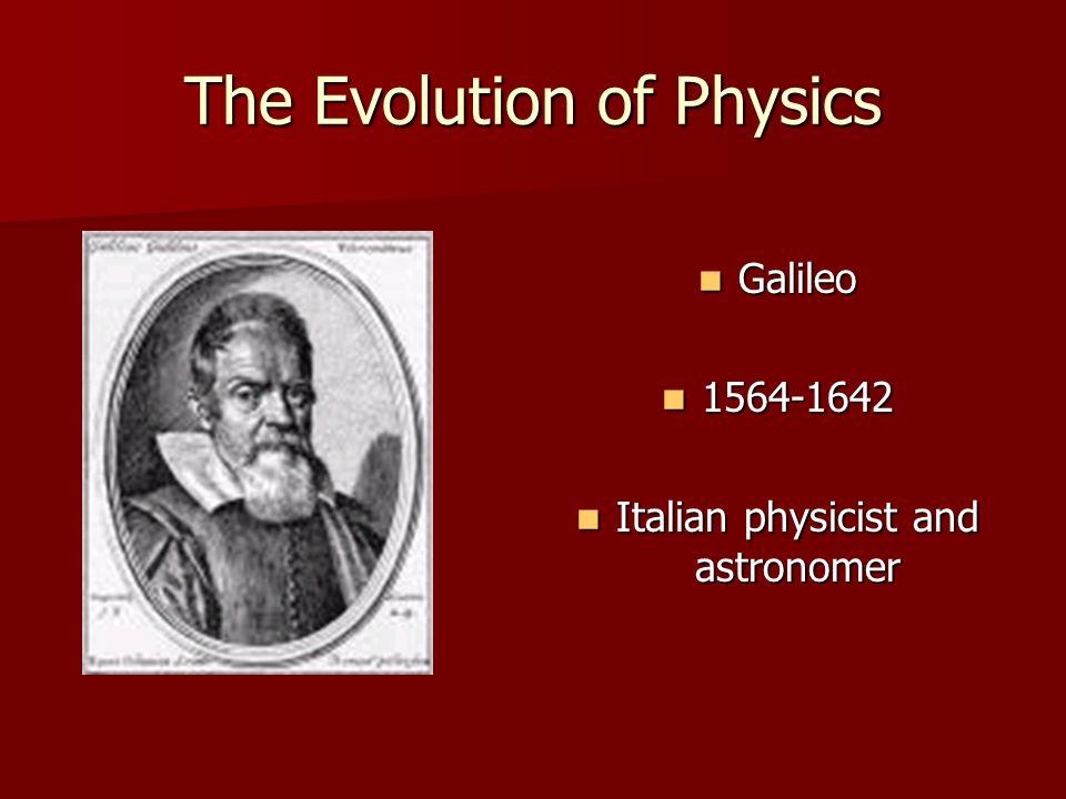 The Evolution of Physics Isaac Newton Isaac Newton 1642-1727 1642-1727 English physicist, mathematician, theologist and alchemist English physicist, mathematician, theologist and alchemist