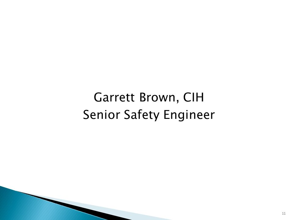 Garrett Brown, CIH Senior Safety Engineer 11
