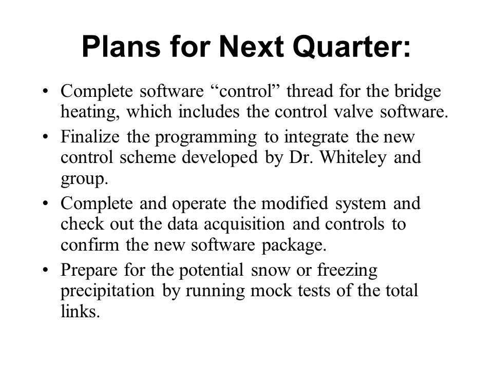 Plans for Next Quarter: Complete software control thread for the bridge heating, which includes the control valve software.