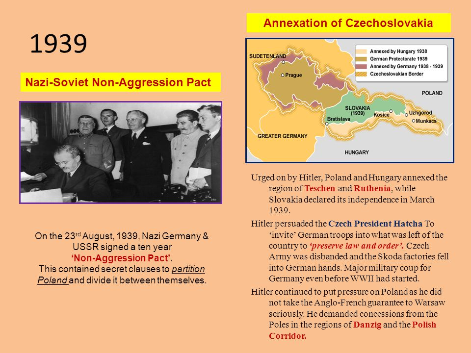 1939 On the 23 rd August, 1939, Nazi Germany & USSR signed a ten year 'Non-Aggression Pact'. This contained secret clauses to partition Poland and div