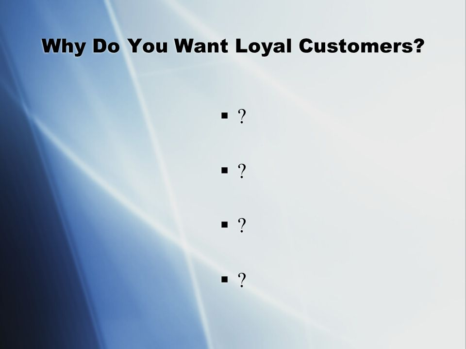 Why Do You Want Loyal Customers                