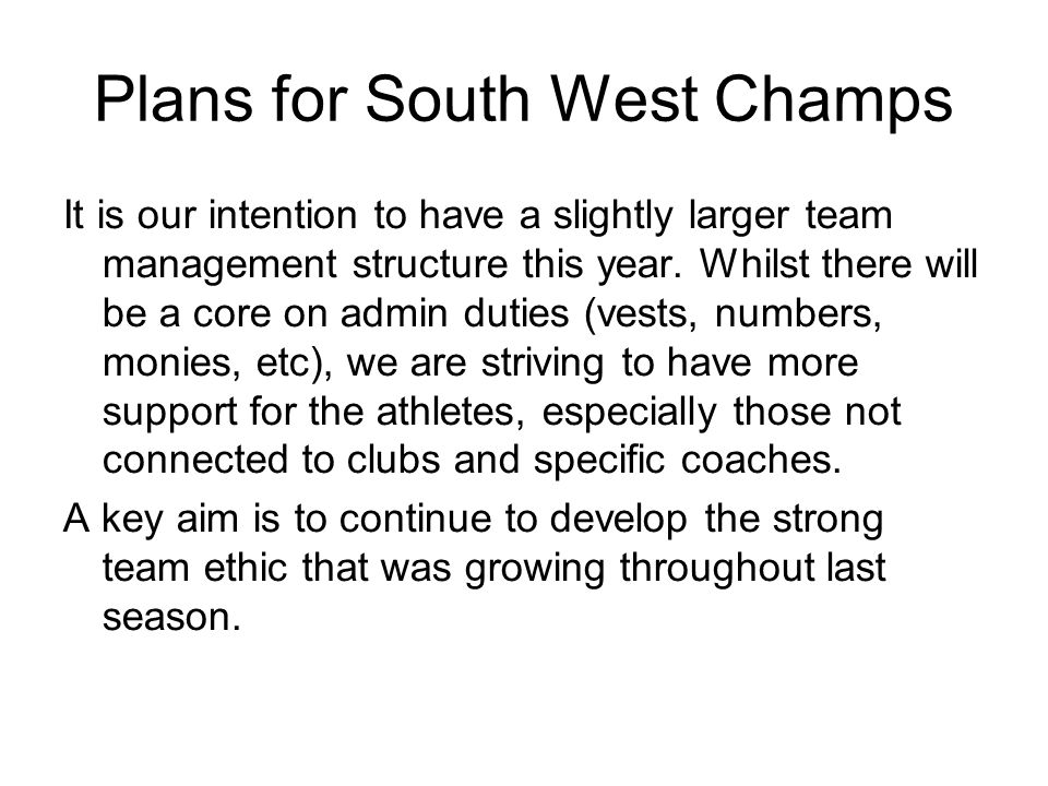 Plans for South West Champs It is our intention to have a slightly larger team management structure this year.