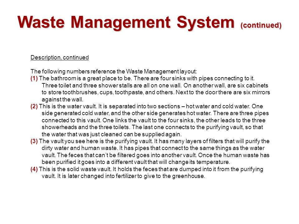 Waste Management System (continued) Description, continued The following numbers reference the Waste Management layout: (1) The bathroom is a great pl