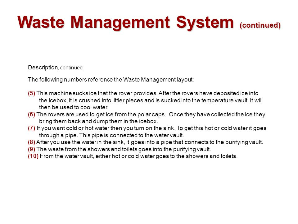 Waste Management System (continued) Description, continued The following numbers reference the Waste Management layout: (5) This machine sucks ice tha