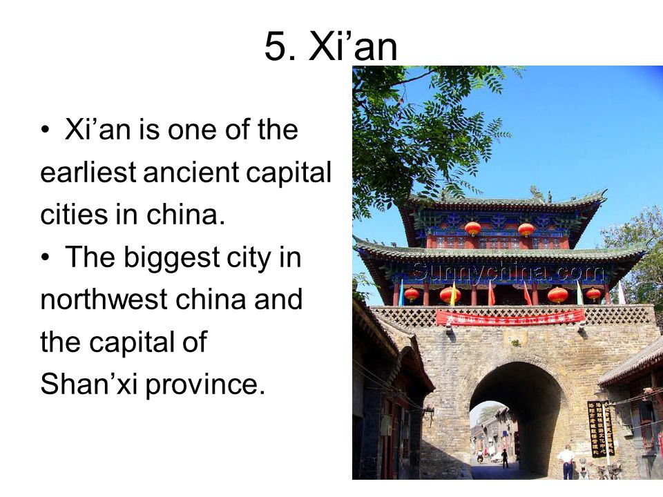 5. Xi'an Xi'an is one of the earliest ancient capital cities in china.