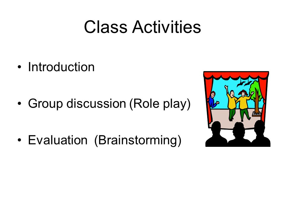 Class Activities Introduction Group discussion (Role play) Evaluation (Brainstorming)