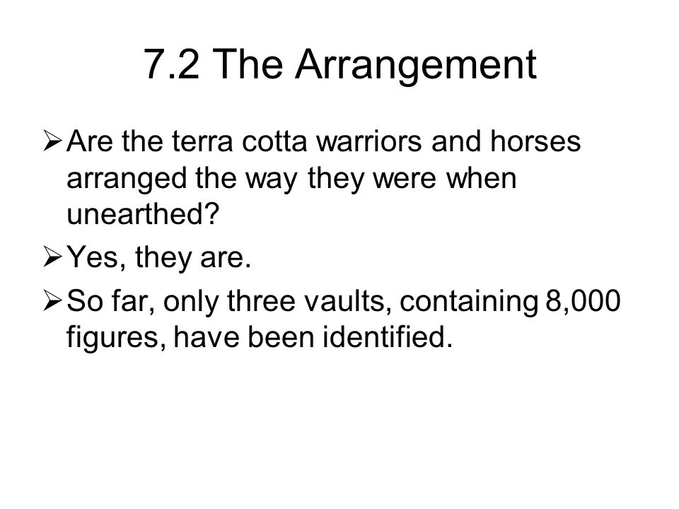 7.2 The Arrangement  Are the terra cotta warriors and horses arranged the way they were when unearthed.