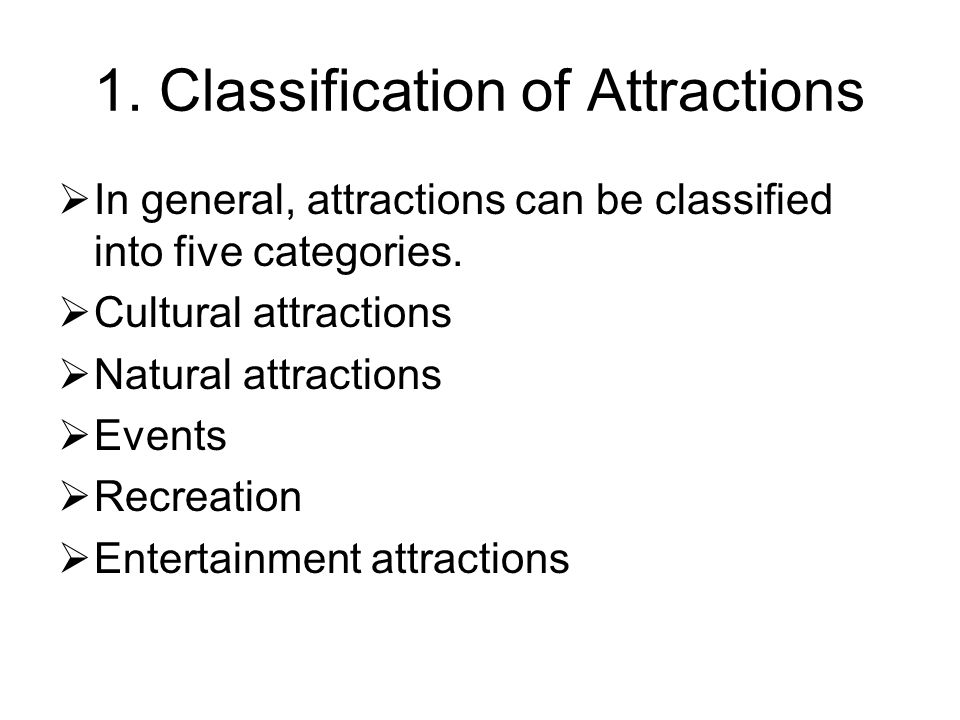 1. Classification of Attractions  In general, attractions can be classified into five categories.