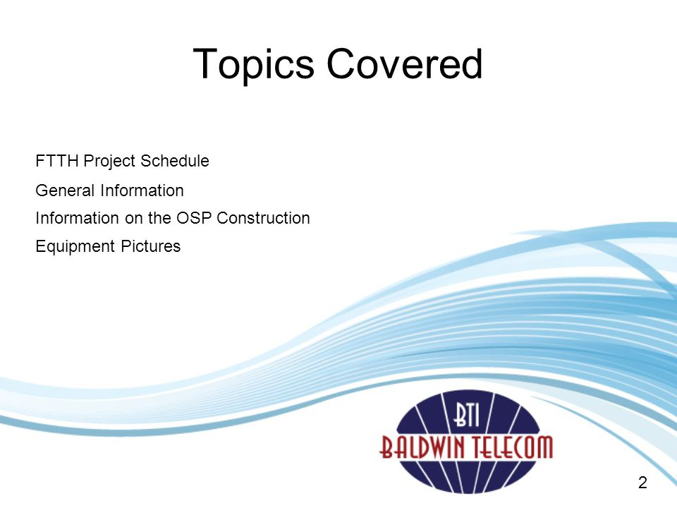 FTTH Project Schedule General Information Equipment Pictures Topics Covered 2 Information on the OSP Construction