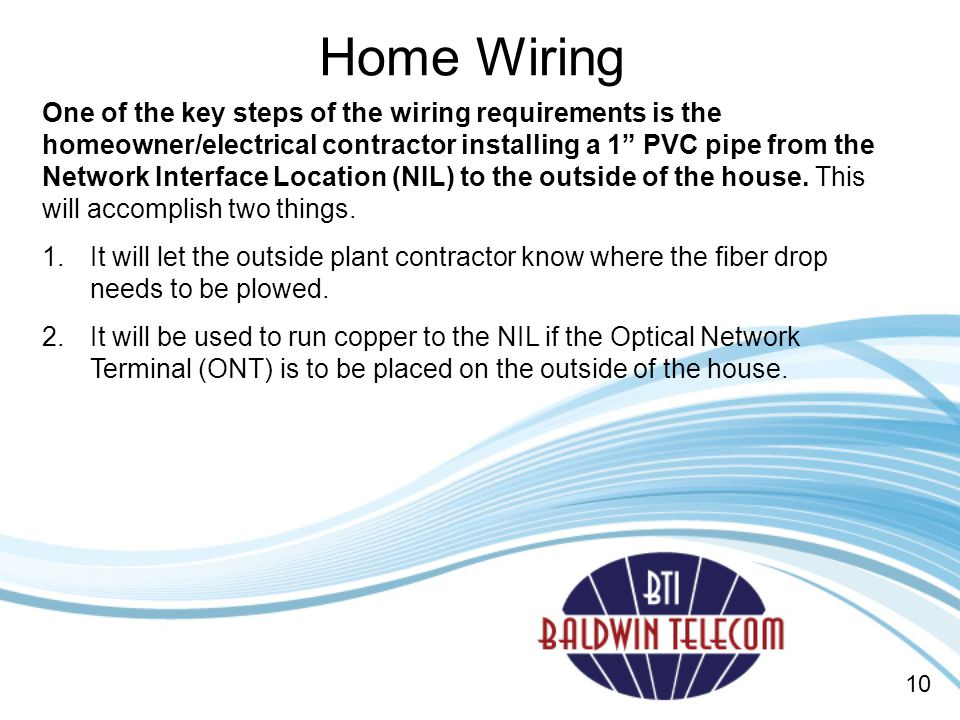 One of the key steps of the wiring requirements is the homeowner/electrical contractor installing a 1 PVC pipe from the Network Interface Location (NIL) to the outside of the house.