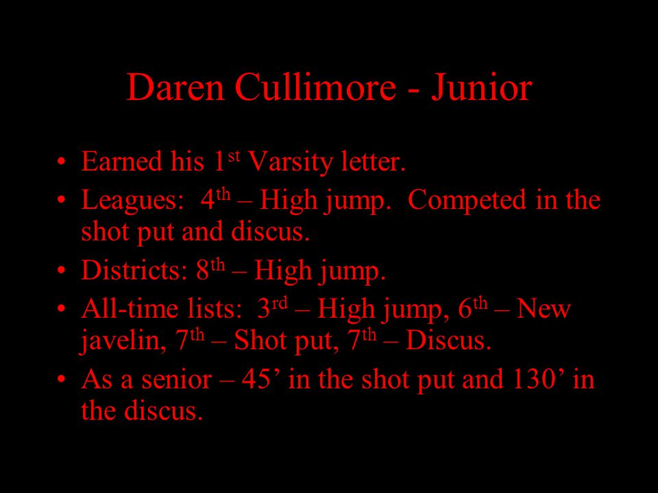 Daren Cullimore - Junior Earned his 1 st Varsity letter. Leagues: 4 th – High jump. Competed in the shot put and discus. Districts: 8 th – High jump.