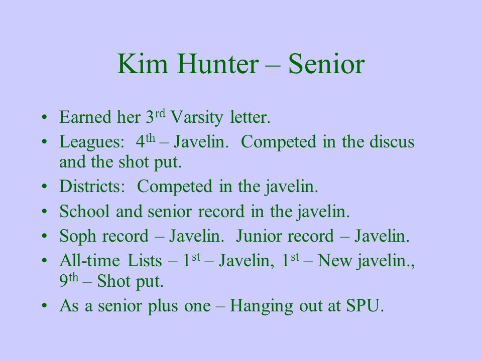Kim Hunter – Senior Earned her 3 rd Varsity letter. Leagues: 4 th – Javelin. Competed in the discus and the shot put. Districts: Competed in the javel