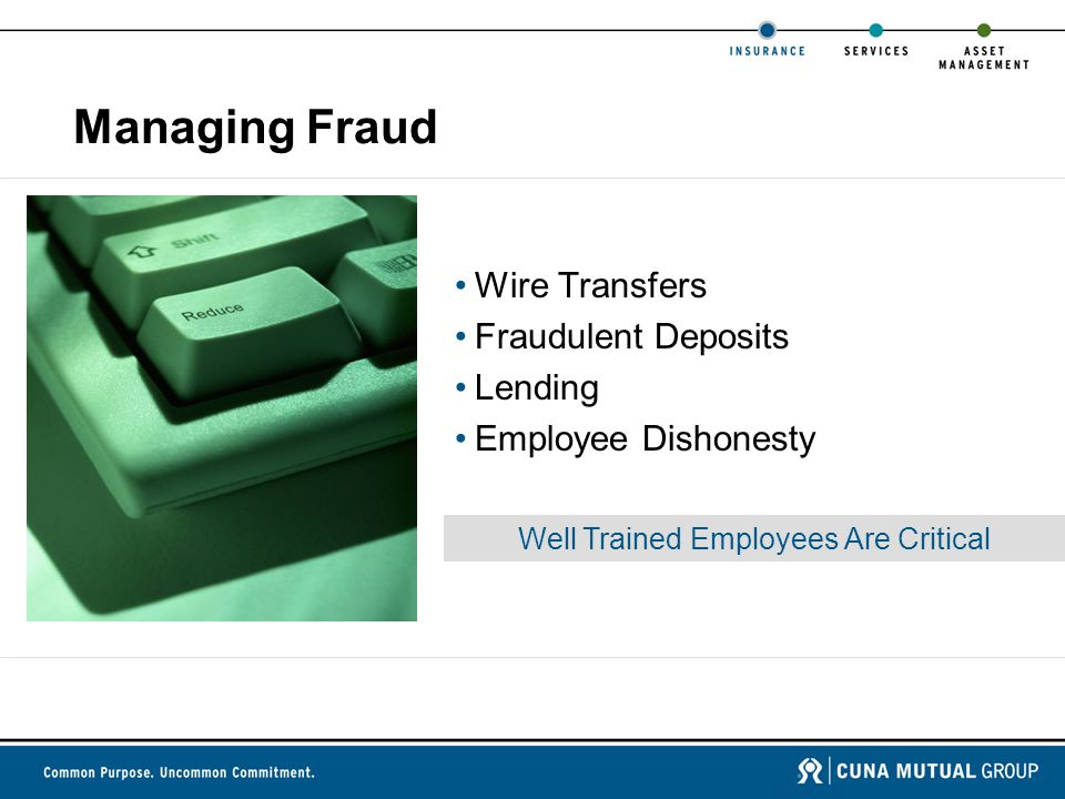 Well Trained Employees Are Critical Managing Fraud Wire Transfers Fraudulent Deposits Lending Employee Dishonesty