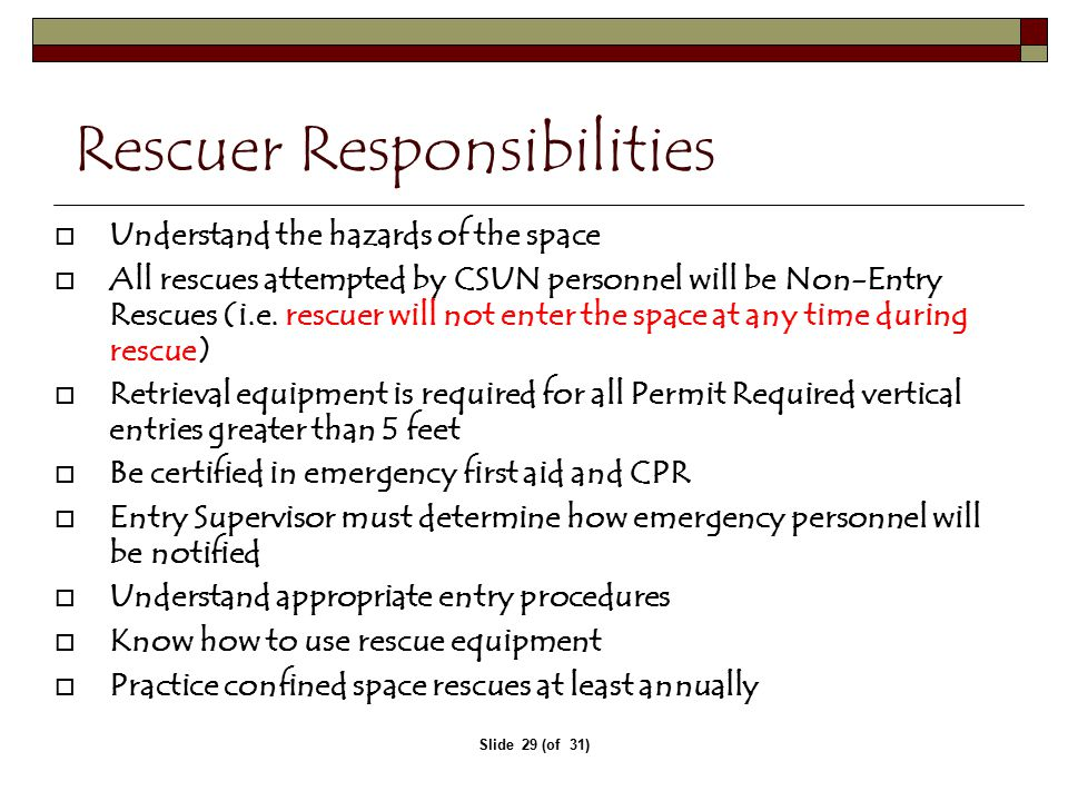 Slide 29 (of 31) Rescuer Responsibilities  Understand the hazards of the space  All rescues attempted by CSUN personnel will be Non-Entry Rescues (i.e.