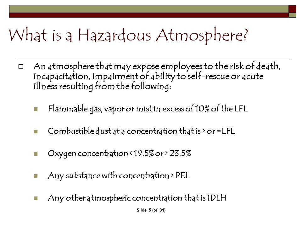 Slide 5 (of 31) What is a Hazardous Atmosphere.