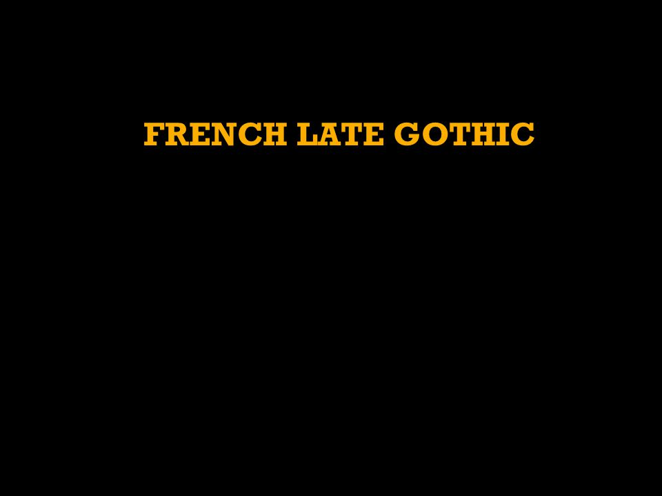 FRENCH LATE GOTHIC