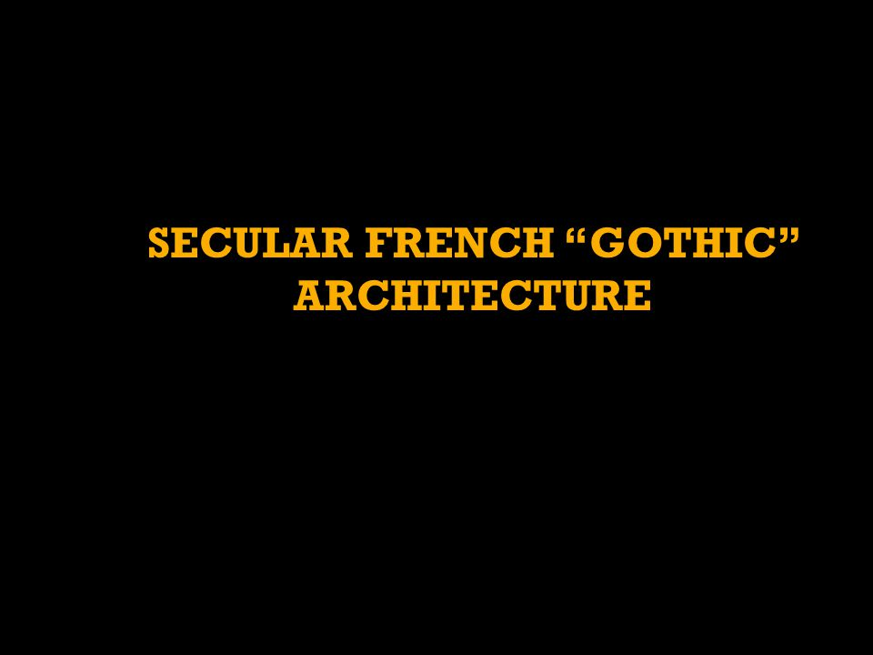SECULAR FRENCH GOTHIC ARCHITECTURE