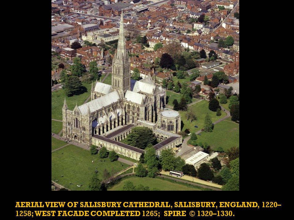 AERIAL VIEW OF SALISBURY CATHEDRAL, SALISBURY, ENGLAND, 1220– 1258; WEST FACADE COMPLETED 1265; SPIRE © 1320–1330.