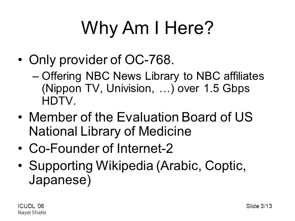 ICUDL '06Slide 3/13 Nayel Shafei Why Am I Here. Only provider of OC-768.