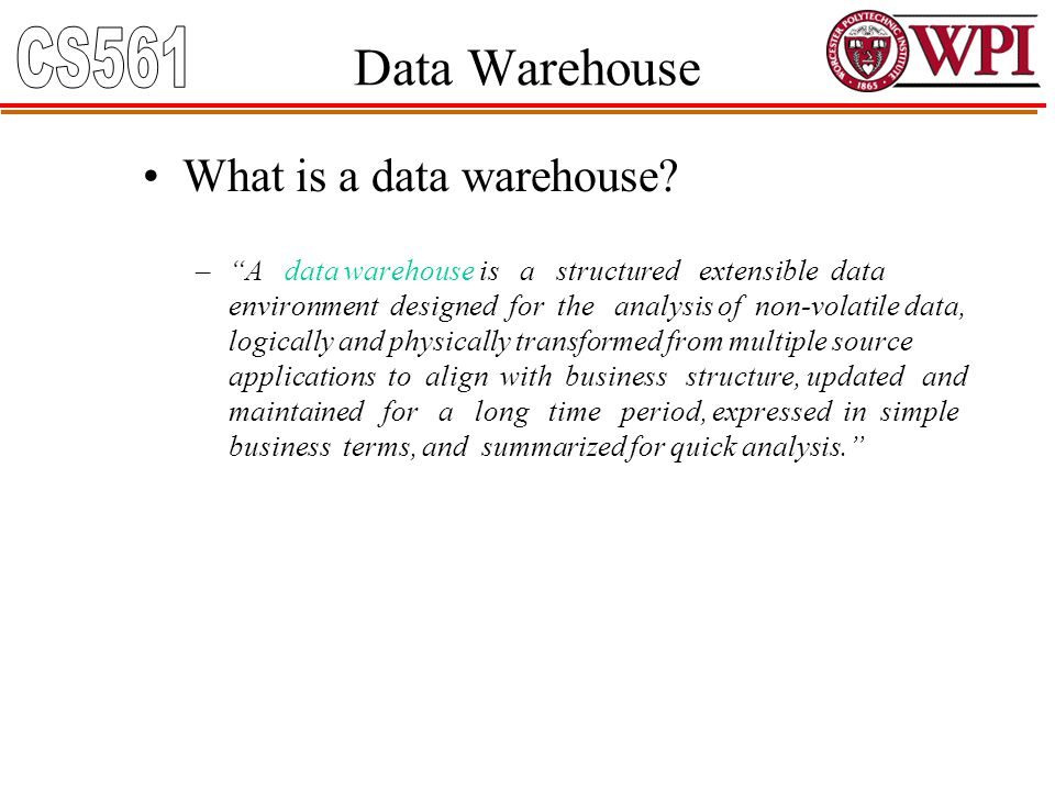 "What is a data warehouse? –""A data warehouse is a structured extensible data environment designed for the analysis of non-volatile data, logically and"