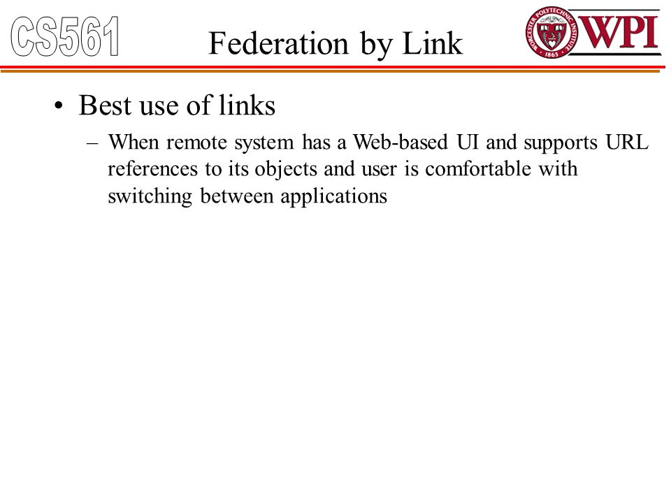 Federation by Link Best use of links –When remote system has a Web-based UI and supports URL references to its objects and user is comfortable with sw