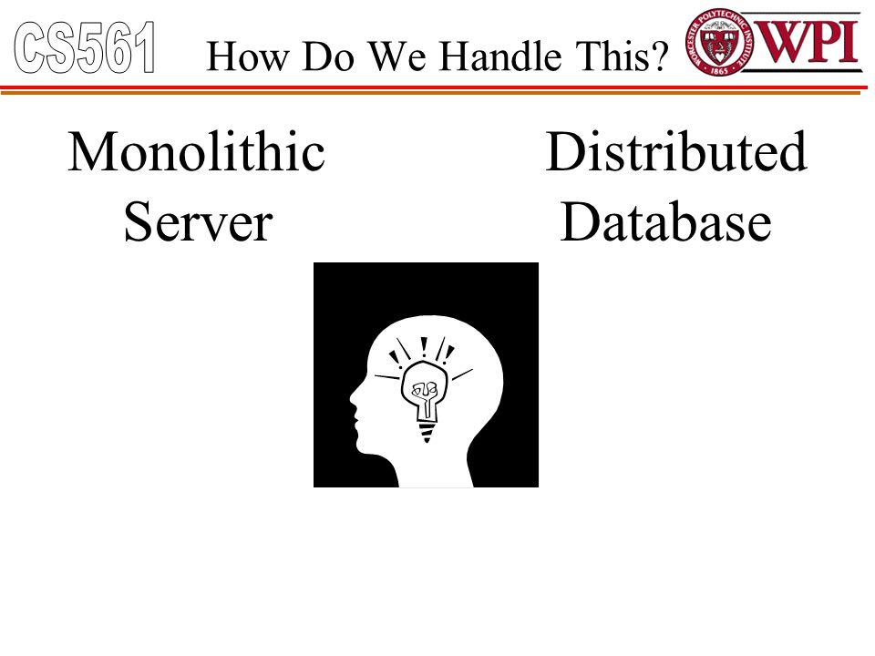 How Do We Handle This? Monolithic Server Distributed Database