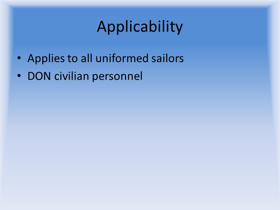 Applicability Applies to all uniformed sailors DON civilian personnel