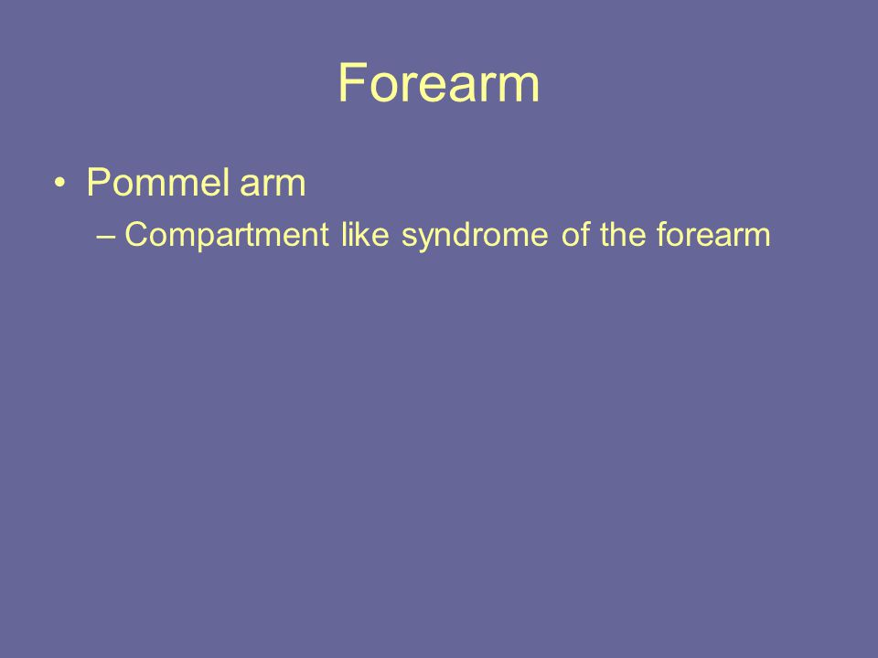Forearm Pommel arm –Compartment like syndrome of the forearm