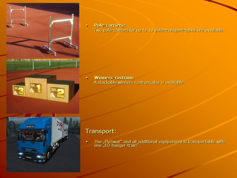Pole-carriers: Two pole-carriers for up to 10 pole-transport-tubes are available.