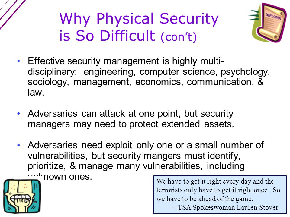 Why Physical Security is So Difficult (con't) Objectives are often remarkably vague.