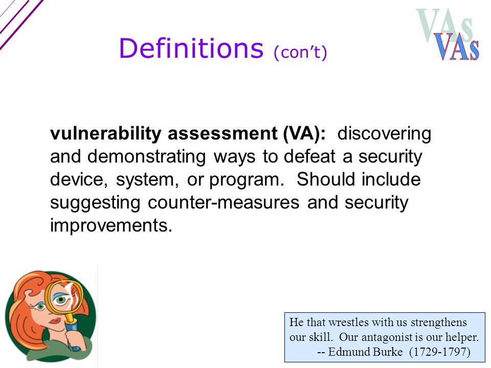 vulnerability assessment (VA): discovering and demonstrating ways to defeat a security device, system, or program.