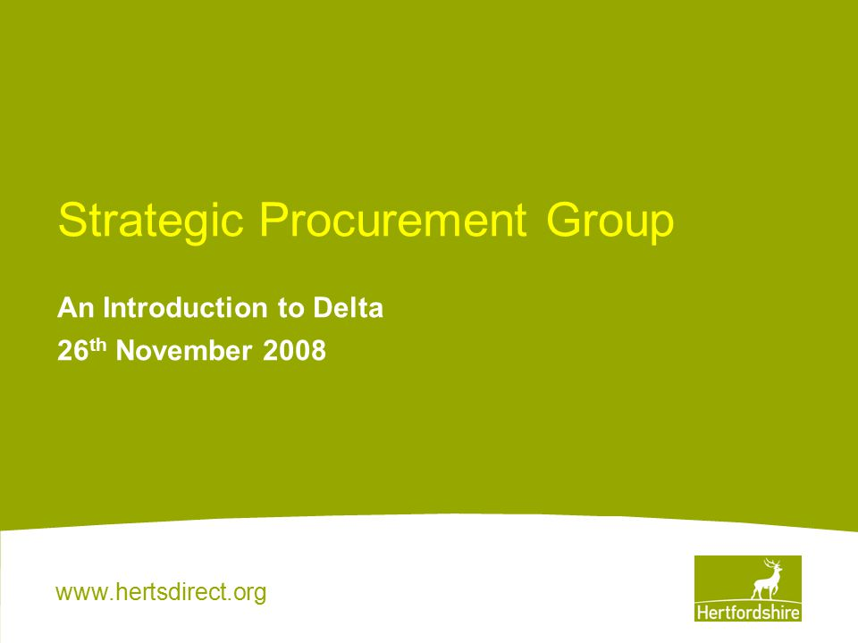 www.hertsdirect.org Strategic Procurement Group An Introduction to Delta 26 th November 2008