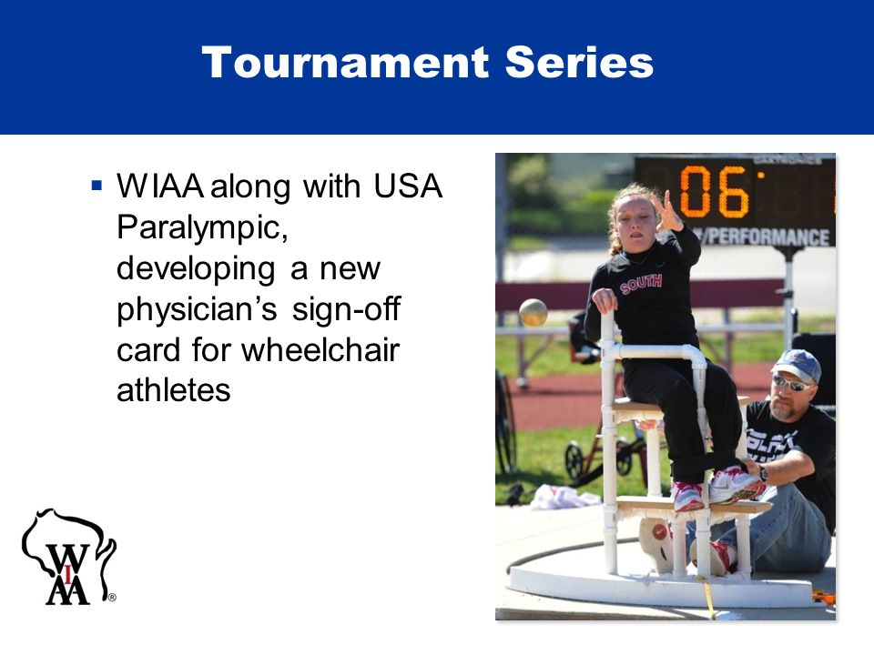 Tournament Series  WIAA along with USA Paralympic, developing a new physician's sign-off card for wheelchair athletes