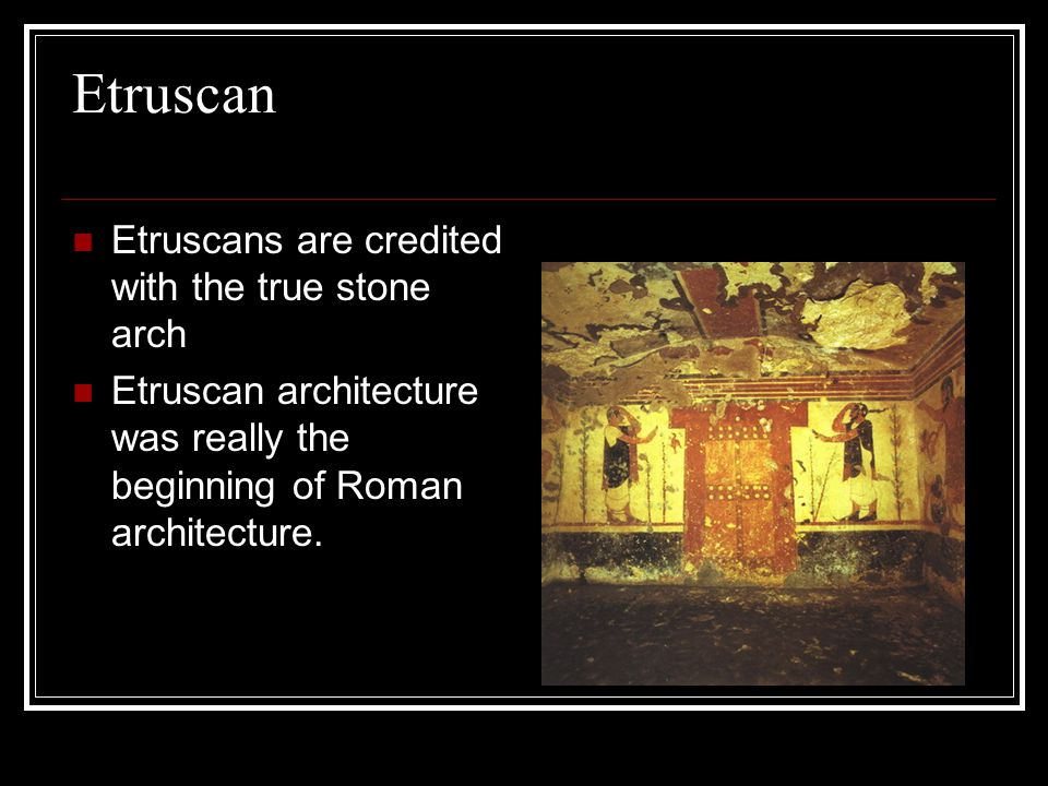 Etruscan Etruscans are credited with the true stone arch Etruscan architecture was really the beginning of Roman architecture.
