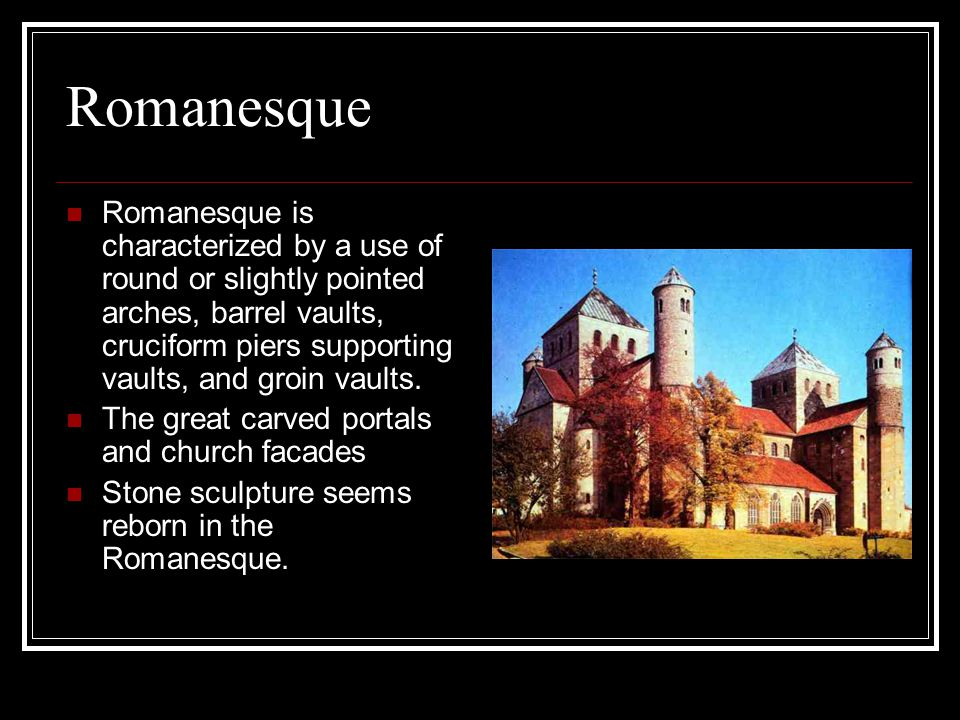 Romanesque Romanesque is characterized by a use of round or slightly pointed arches, barrel vaults, cruciform piers supporting vaults, and groin vaults.
