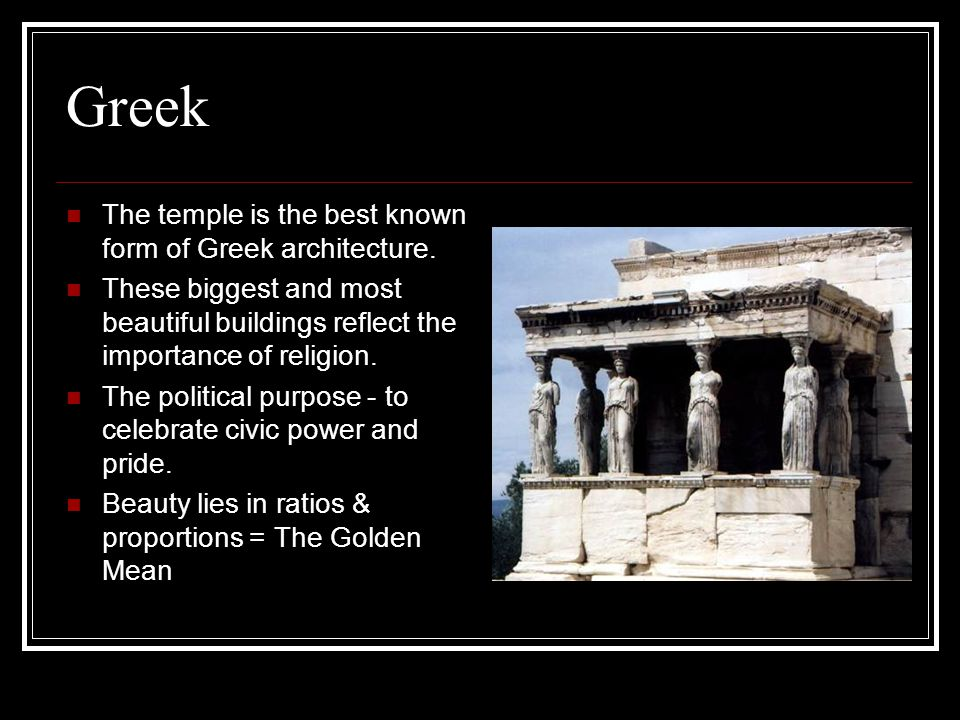 Greek The temple is the best known form of Greek architecture.