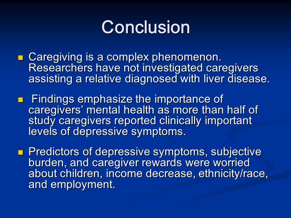 Conclusion Caregiving is a complex phenomenon.